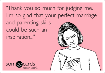 Judge Not … Unless Someone Is Parenting Differently Than You