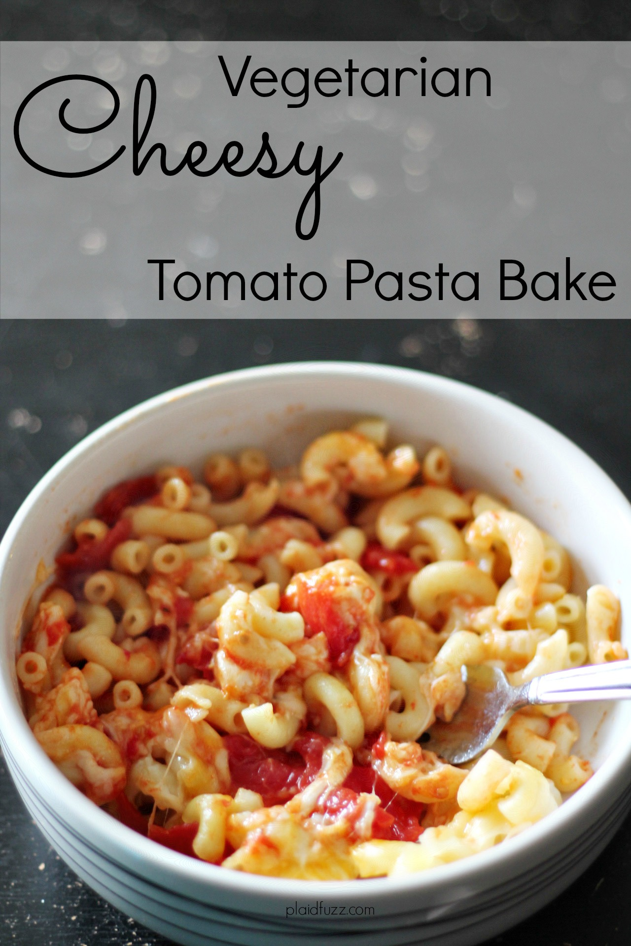 Vegetarian Cheesy Tomato Pasta Bake