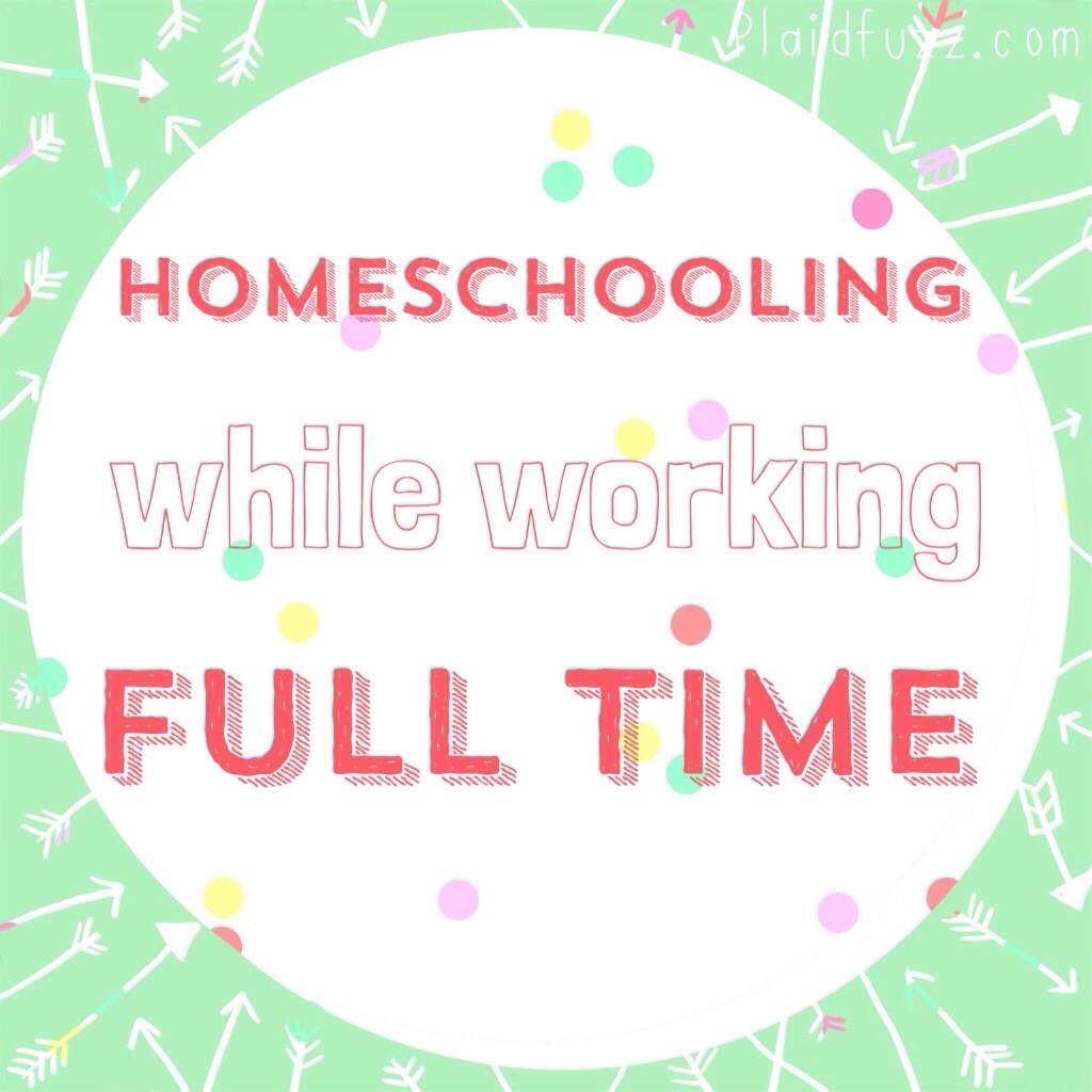 Homeschooling While Working Full Time