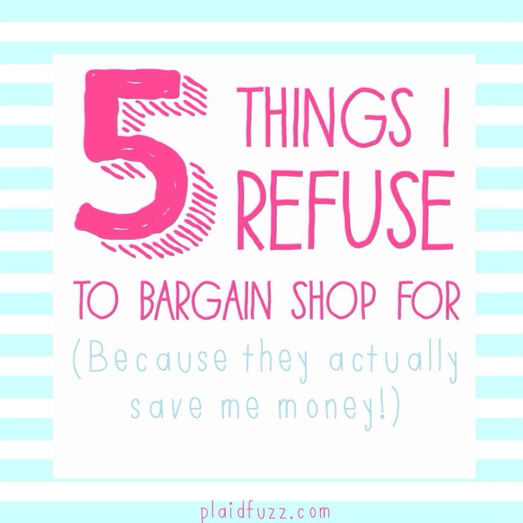 5 Things I Refuse To Bargain Shop For