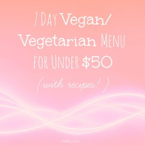 7 Day VeganVegetarian Menu for Under $50