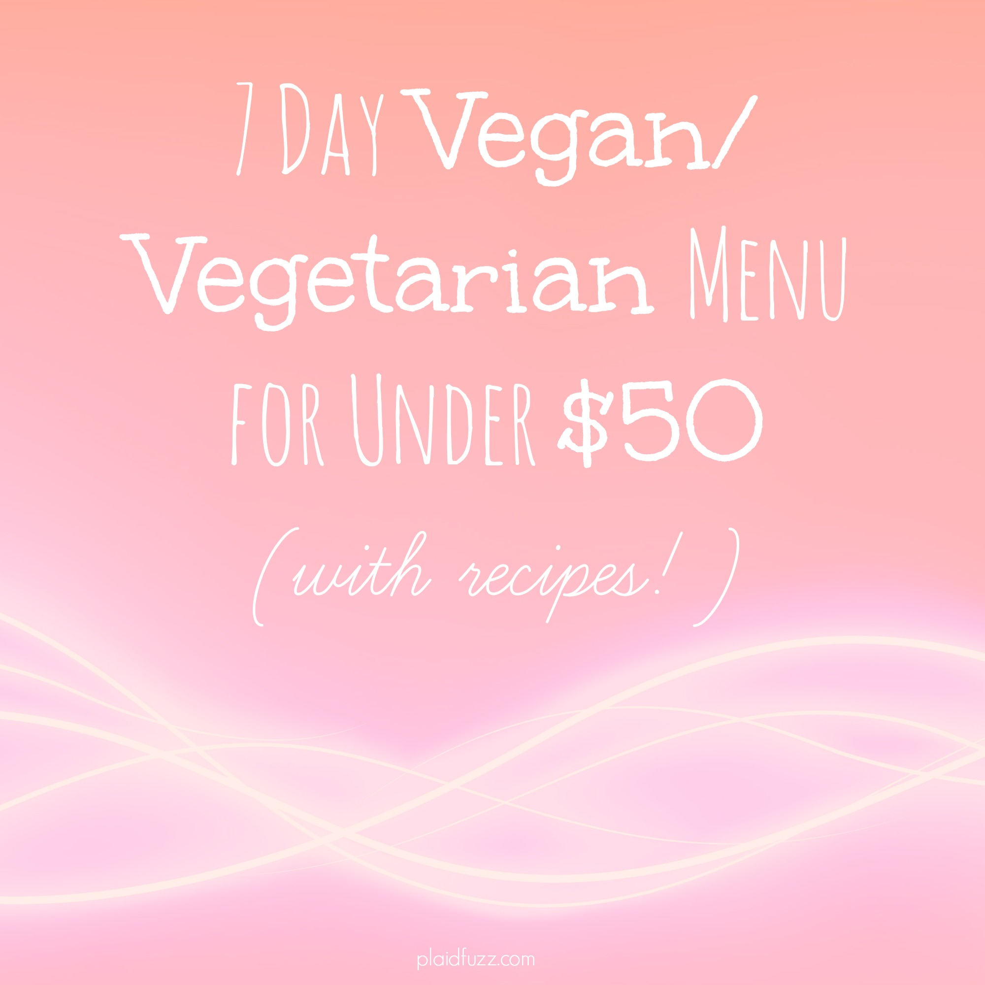 Weekly Vegan/Vegetarian Meal Plan For Under $50 (with recipes!)