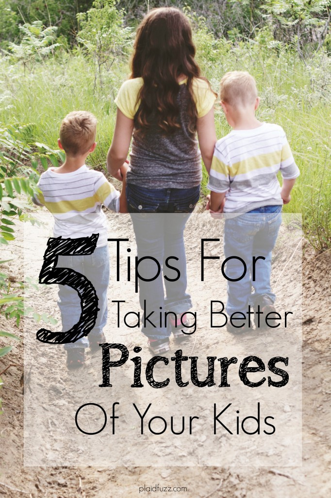 5 Tips For Taking Better Pictures of Your Kids