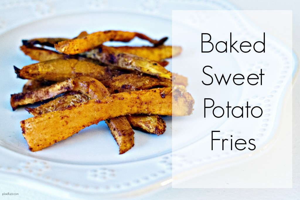 Baked Sweet Potato Fries - The House of Plaidfuzz