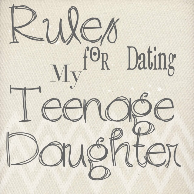 Rules For Dating My Teenage Daughter
