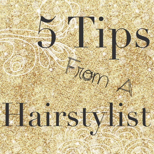 5 Tips From A Hair Stylist