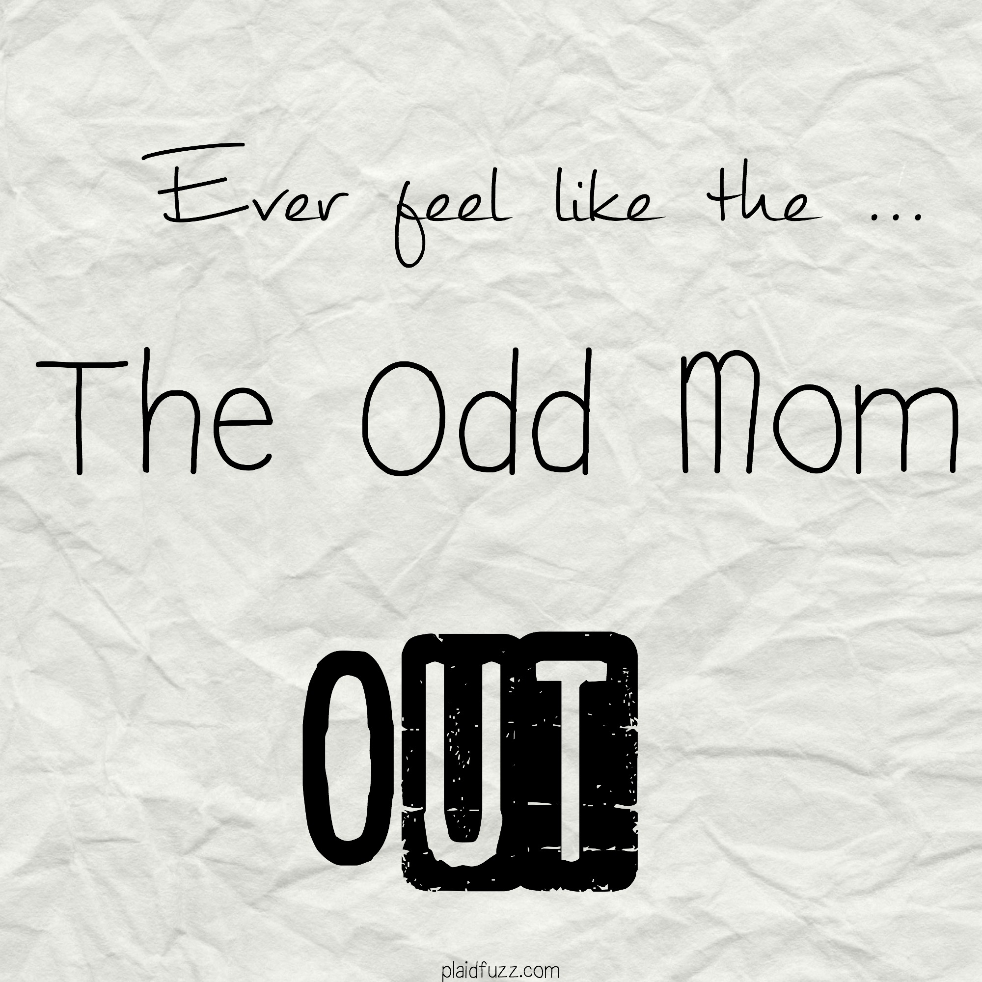 Humor Inspirational Quotes: Ever Feel Like The Odd Mom Out?