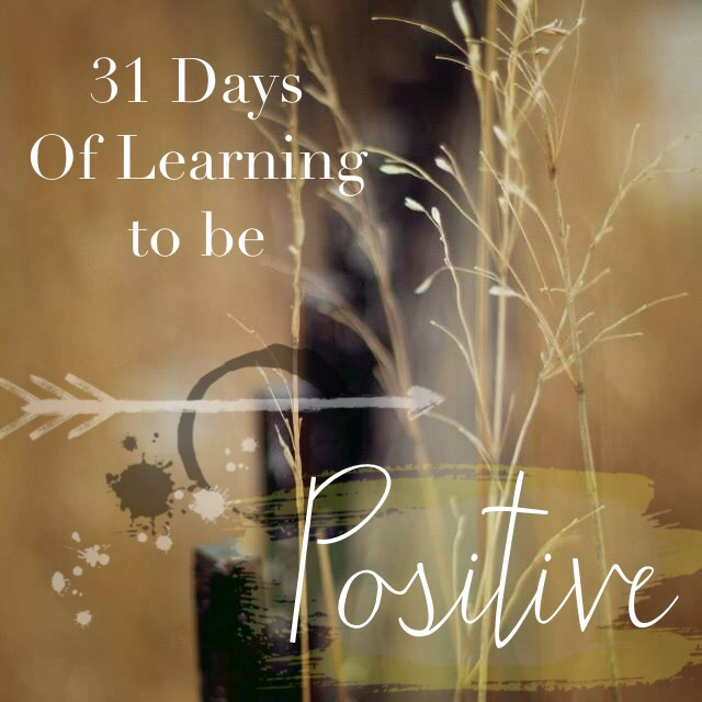 31 Days Of Learning To Be Positive