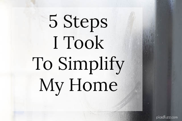5 Steps I Took To Simplify My Home