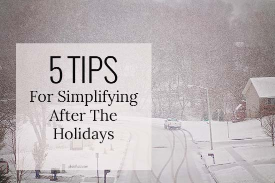 5 Tips For Simplifying After The Holidays