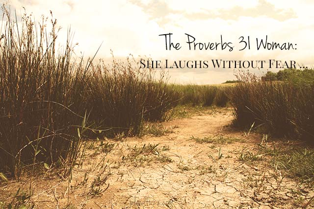 The Proverbs 31 Woman: She Laughs Without Fear