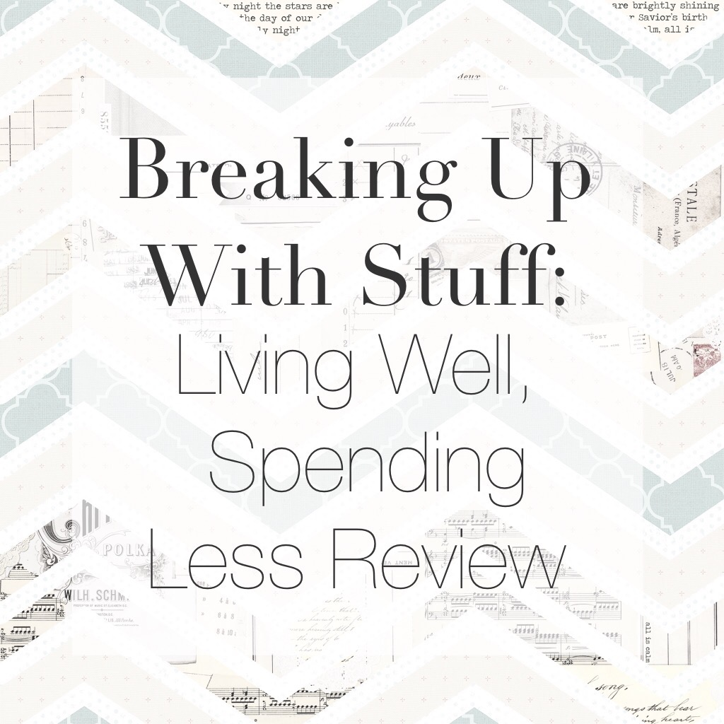 Breaking Up With Stuff: Living Well, Spending Less Review
