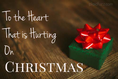 For The Heart That Is Hurting On Christmas