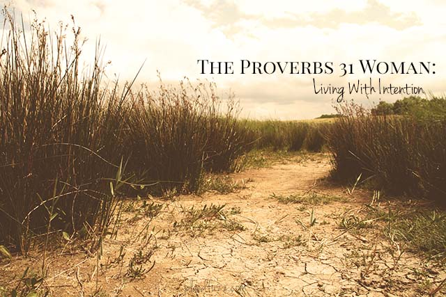The Proverbs 31 Woman: Living With Intention