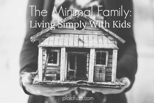The Minimal Family: Living Simply With Kids