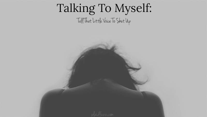 Talking To Myself: Tell That Little Voice To Shut Up