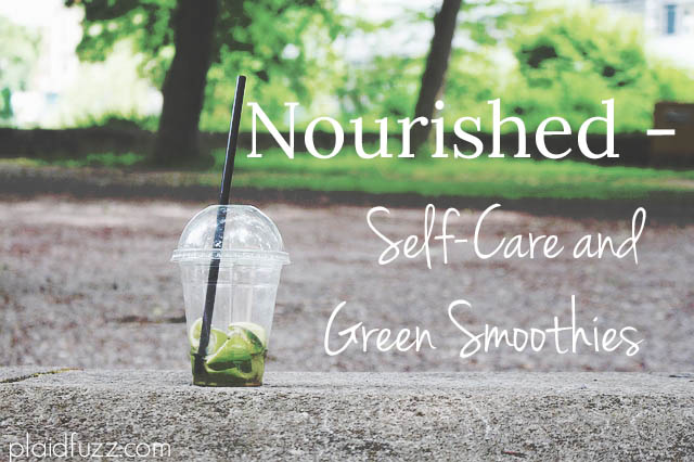 Nourished – Self-Care and Green Smoothies