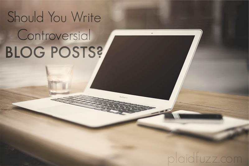 should you write controversial blog posts