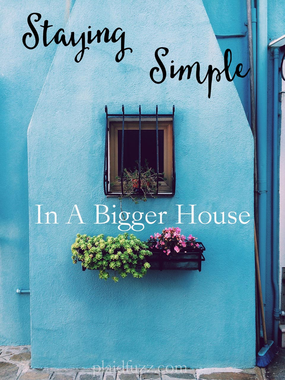 Staying Simple In A Bigger House