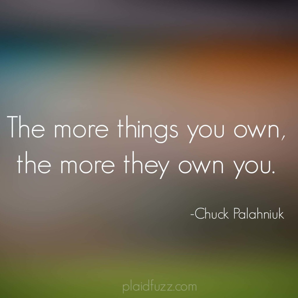 the more things you own, the more they own you