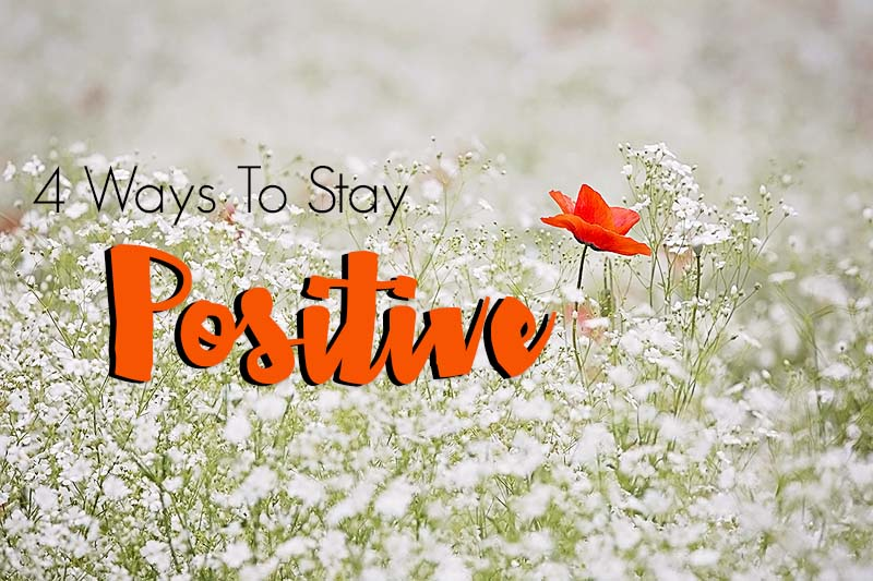 4 Ways To Stay Positive