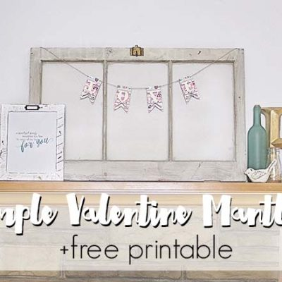 simple valentine mantle + free printable