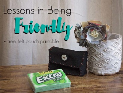 Lessons In Being Friendly + Felt Pouch Printable