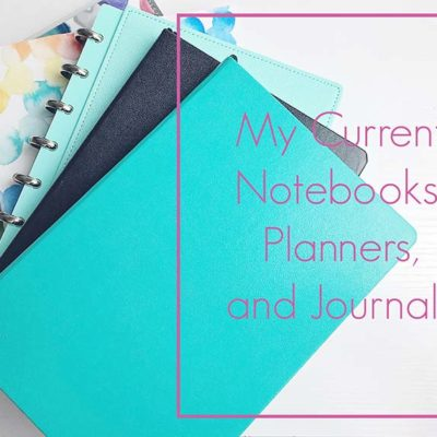 My Current Notebooks, planners, and Journals