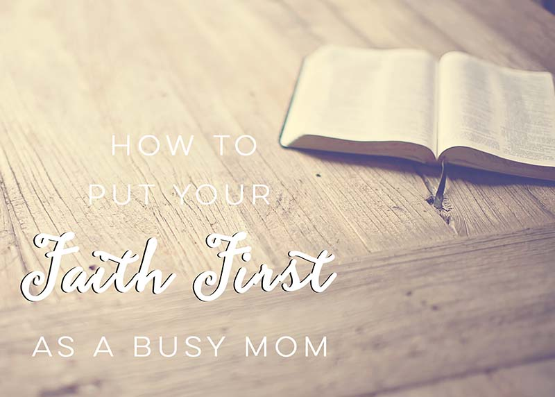 how to put your faith first as a busy mom