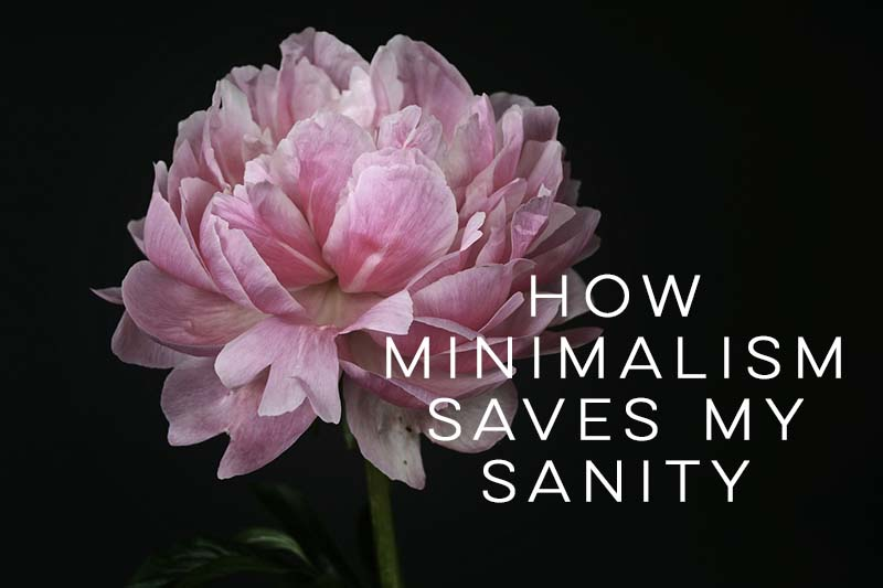 How Minimalism Saves My Sanity