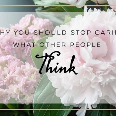 Why You Should Stop Caring What Other People Think