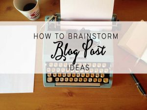 How To Brainstorm Blog Post Ideas