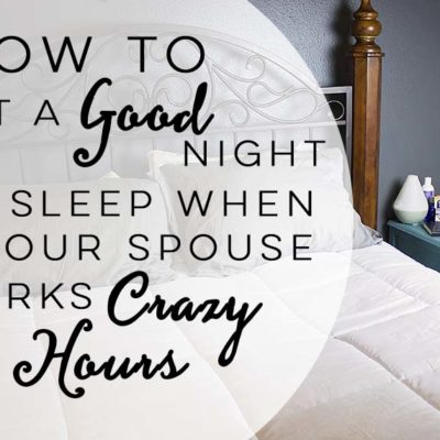 How To Get A Good Night of Sleep When Your Spouse Works Crazy Hours