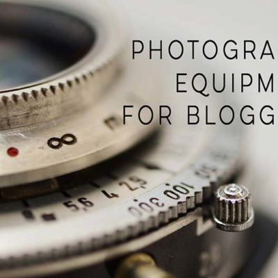 Photography Equipment for Bloggers