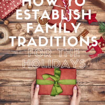 How To Establish Family Traditions For The Holidays
