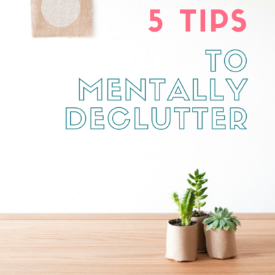 5 Tips To Mentally Declutter