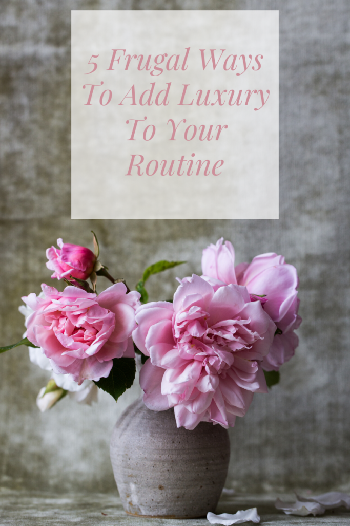 5 Frugal Ways To Add Luxury To Your Routine