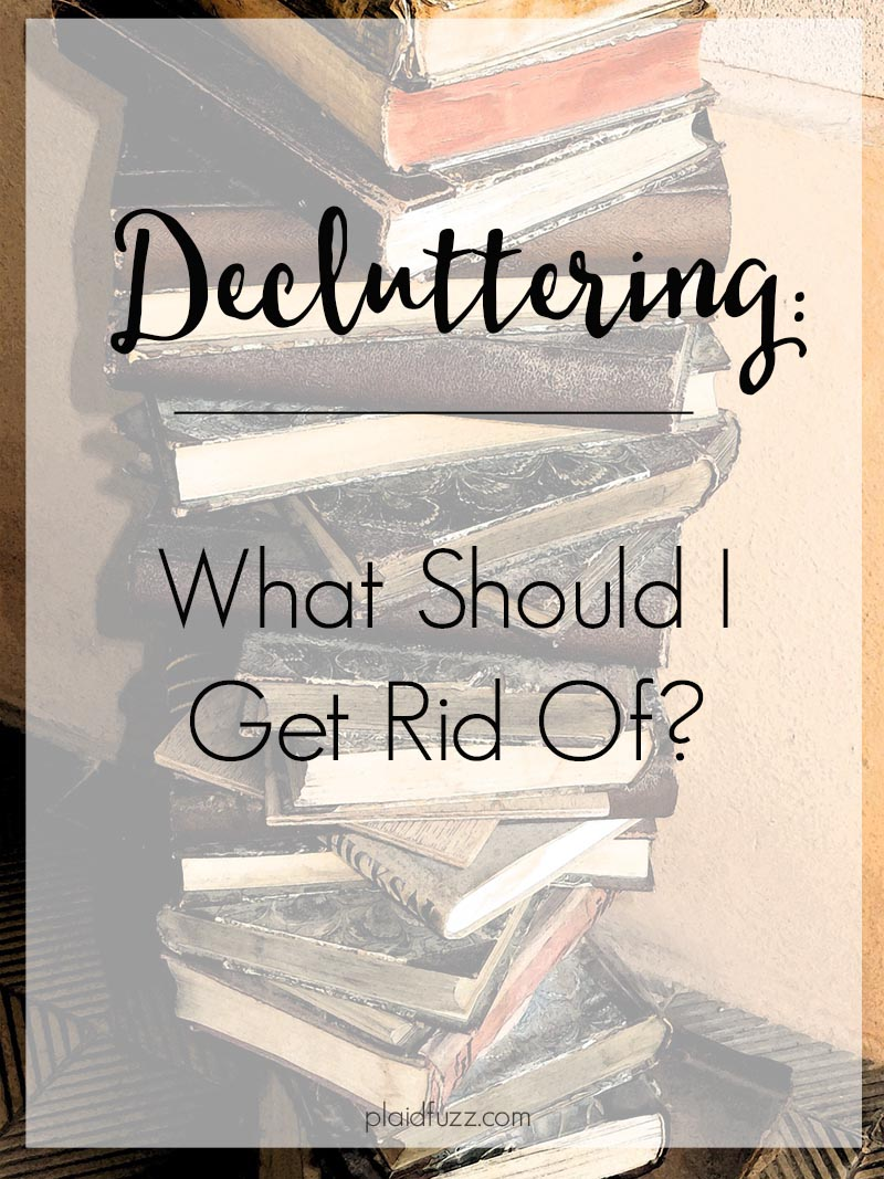 Decluttering: What Should I Get Rid Of