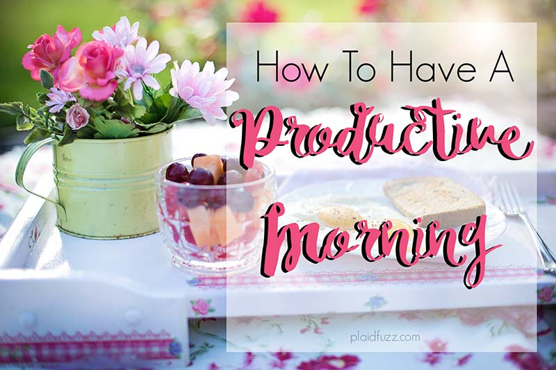 How To Have A Productive Morning