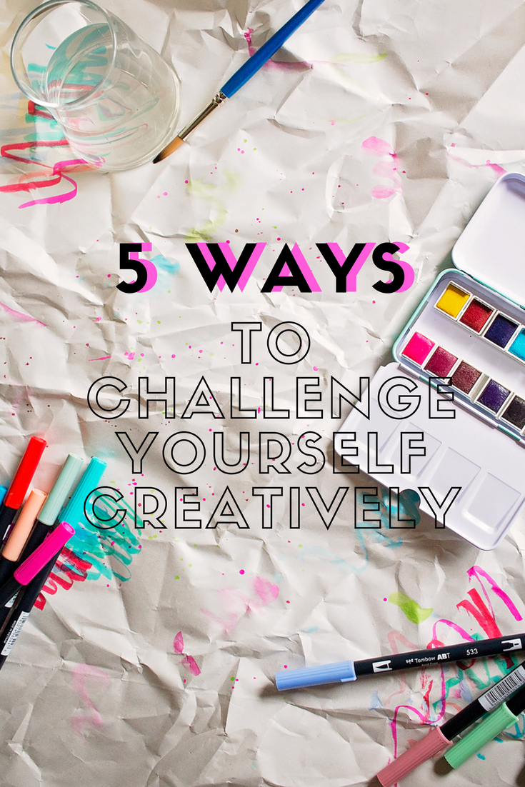 5 Ways To Challenge Yourself Creatively