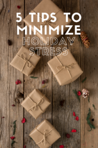 5 Tips To Minimize Holiday Stress